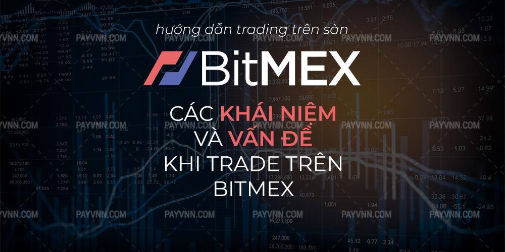 Margin BitMex Bài 2] Các Khái Niệm Và Vấn Đề Khi Trade Trên BitMEX