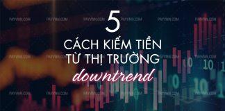 5 Cach kiem tien tu thi truong downtrend