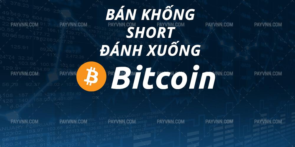 Ban Khong Short Bitcoin