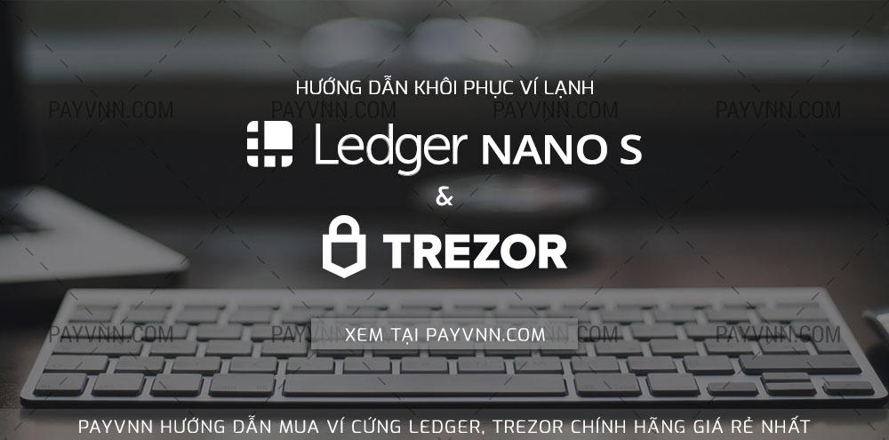 Khoi phuc vi Ledger Nano S va Trezor