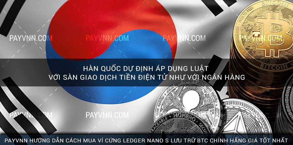 Hàn Quốc Dự Định Áp Dụng Luật với Sàn Giao Dịch Tiền Điện Tử như với Ngân Hàng