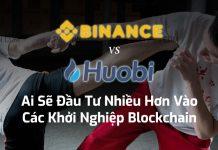 HUOBI VS. BINANCE: Ai Sẽ Đầu Tư Nhiều Hơn Vào Các Khởi Nghiệp Blockchain