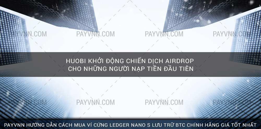 Huobi Khởi Động Chiến Dịch Airdrop cho những Người Nạp Tiền Đầu Tiên