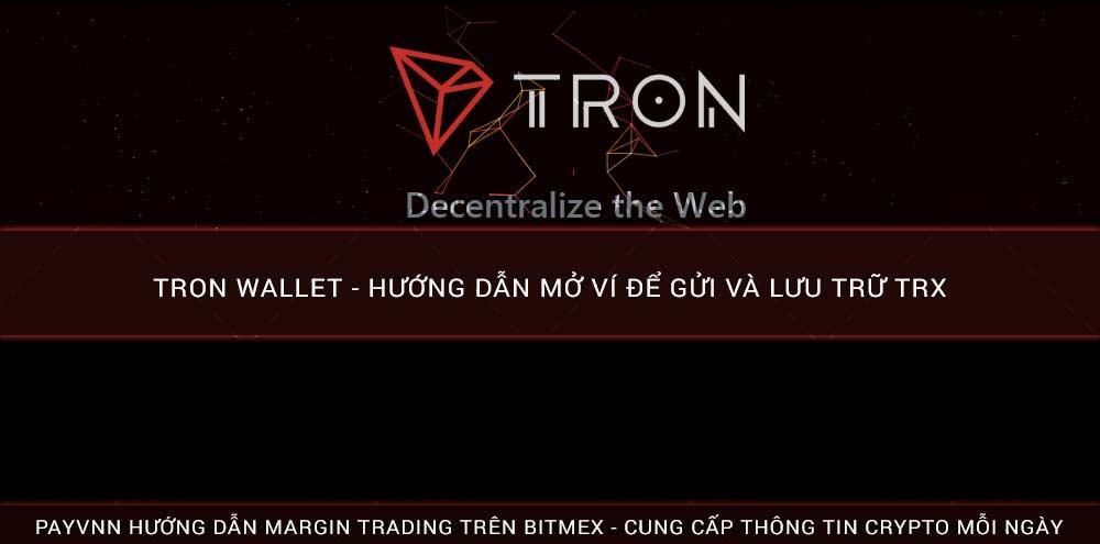 TRON WALLET - Hướng Dẫn Mở Ví Để Gửi Và Lưu Trữ TRX