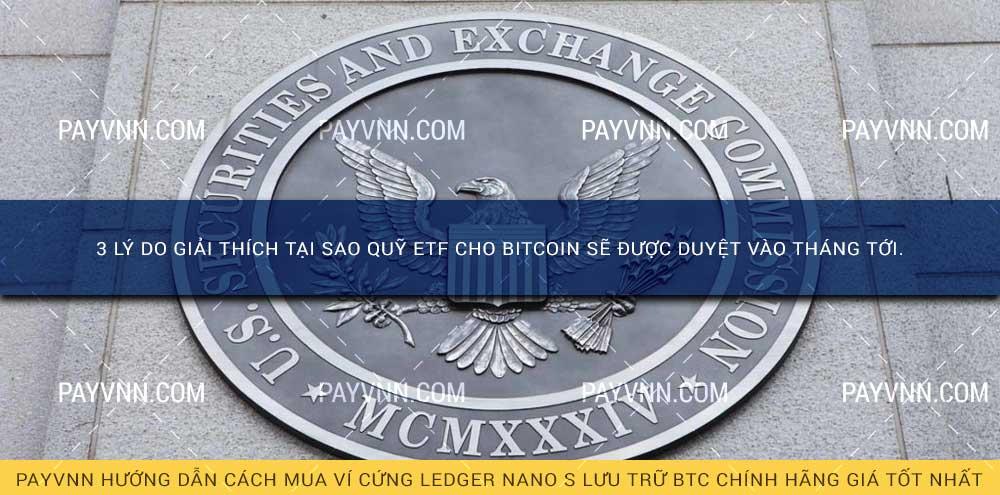3 Lý Do Giải Thích Tại Sao Quỹ ETF Cho Bitcoin Sẽ Được Duyệt vào Tháng Tới.