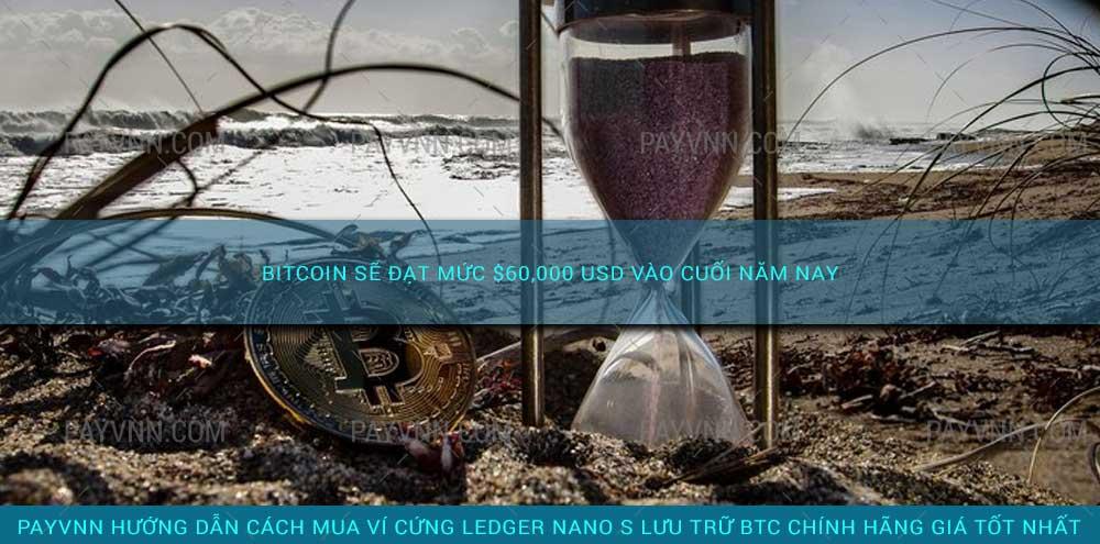 Bitcoin Sẽ Đạt Mức $60,000 USD Vào Cuối Năm Nay