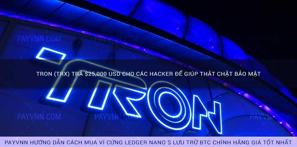 TRON (TRX) trả $25,000 USD cho các hacker để giúp thắt chặt bảo mật