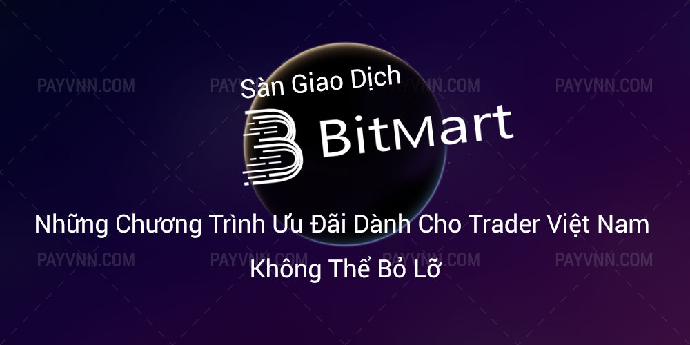 Sàn Giao Dịch BitMart - Những Chương Trình Ưu Đãi Dành Cho Trader Việt Nam Không Thể Bỏ Lỡ